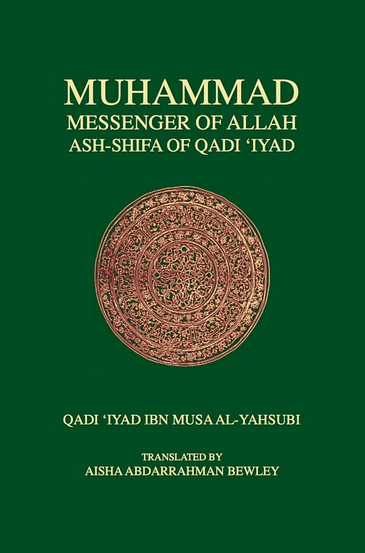 Muhammad, the Messenger of Allah-Ash Shifa of Qadi 'Iyad Hadith and Seerah