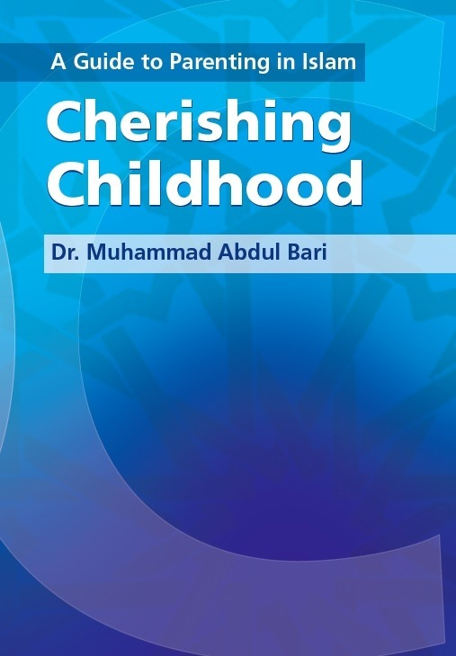 A Guide to Parenting in Islam: Cherishing Childhood Women and Families