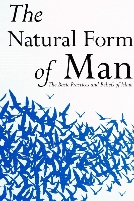 The Natural Form of Man - The Basic Practices and Beliefs of Islam General Islam