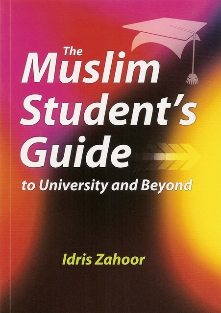 The Muslim Student's Guide to University and Beyond